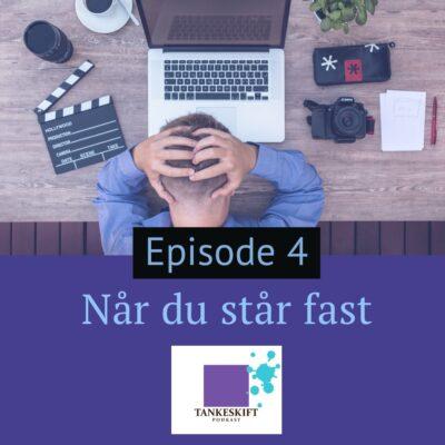 Episode 4 Når du står fast