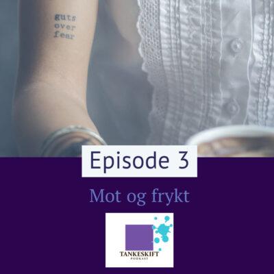 Episode 3 Mot og frykt
