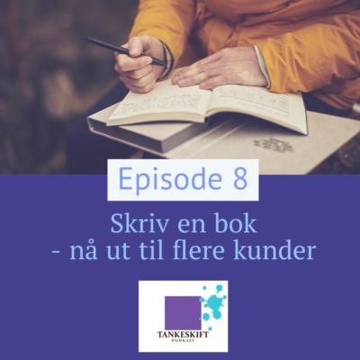 Episode 8 Skriv en bok – nå ut til flere kunder